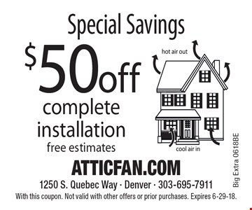 Special Savings $50 off complete installation. With this coupon. Not valid with other offers or prior purchases. Expires 6-29-18.