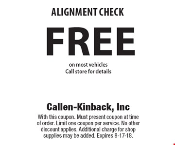 Free alignment check. On most vehicles. Call store for details. With this coupon. Must present coupon at time of order. Limit one coupon per service. No other discount applies. Additional charge for shop supplies may be added. Expires 8-17-18.