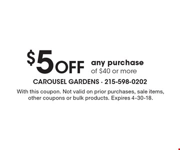 $5 OFF any purchase of $40 or more. With this coupon. Not valid on prior purchases, sale items, other coupons or bulk products. Expires 4-30-18.