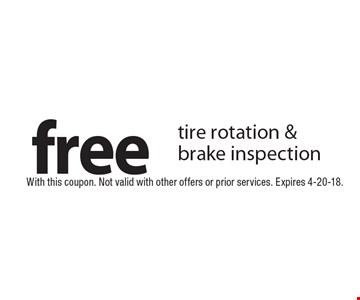 Free tire rotation & brake inspection. With this coupon. Not valid with other offers or prior services. Expires 4-20-18.