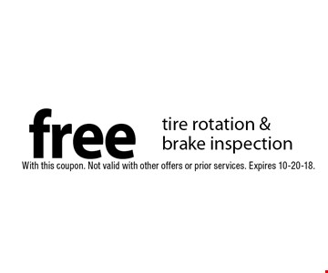 free tire rotation & brake inspection. With this coupon. Not valid with other offers or prior services. Expires 10-20-18.