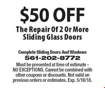 $50 OFF The Repair Of 2 Or More Sliding Glass Doors. Must be presented at time of estimate - NO EXCEPTIONS. Cannot be combined with other coupons or discounts. Not valid on previous orders or estimates. Exp. 5/18/18.