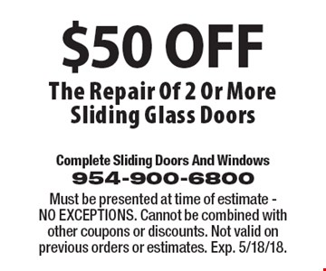 $50 OFF The Repair Of 2 Or More Sliding Glass Doors. Must be presented at time of estimate. NO EXCEPTIONS. Cannot be combined with other coupons or discounts. Not valid on previous orders or estimates. Exp. 5/18/18.