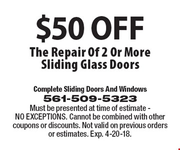 $50 OFF The Repair Of 2 Or More Sliding Glass Doors. Must be presented at time of estimate - NO EXCEPTIONS. Cannot be combined with other coupons or discounts. Not valid on previous orders or estimates. Exp. 4-20-18.