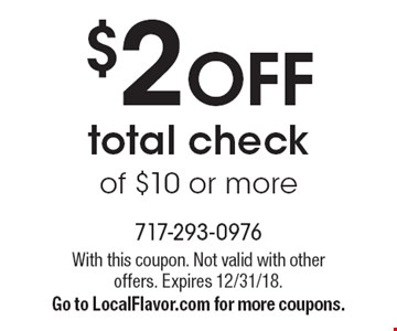 $2 OFF total check of $10 or more. With this coupon. Not valid with other offers. Expires 12/31/18. Go to LocalFlavor.com for more coupons.