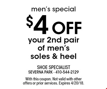 men's special $4 Off your 2nd pair of men's soles & heel. With this coupon. Not valid with other offers or prior services. Expires 4/20/18.