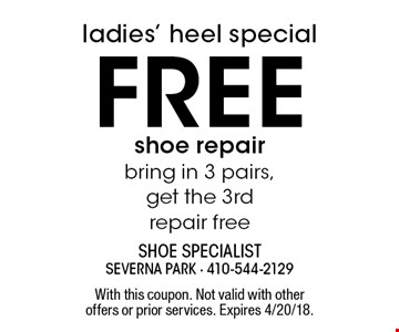 ladies' heel special free shoe repair bring in 3 pairs, get the 3rd repair free. With this coupon. Not valid with other offers or prior services. Expires 4/20/18.