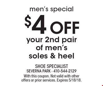Men's special. $4 Off your 2nd pair of men's soles & heel. With this coupon. Not valid with other offers or prior services. Expires 5/18/18.