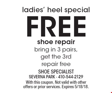 Ladies' heel special. Free shoe repair. Bring in 3 pairs, get the 3rd repair free. With this coupon. Not valid with other offers or prior services. Expires 5/18/18.