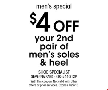 Men's Special. $4 off your 2nd pair of men's soles & heel. With this coupon. Not valid with other offers or prior services. Expires 7/27/18.