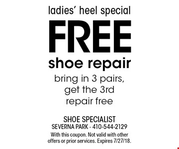 Ladies' Heel Special. Free shoe repair. Bring in 3 pairs, get the 3rd repair free. With this coupon. Not valid with other offers or prior services. Expires 7/27/18.