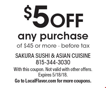 $5 off any purchase of $45 or more. Before tax. With this coupon. Not valid with other offers. Expires 5/18/18. Go to LocalFlavor.com for more coupons.