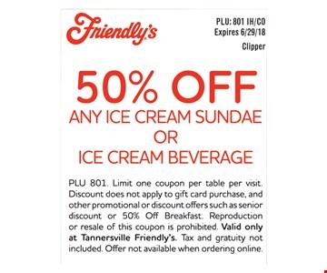 50% Off any ice cream sundae or ice cream beverage.