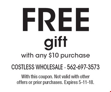 Free gift with any $10 purchase. With this coupon. Not valid with other offers or prior purchases. Expires 5-11-18.