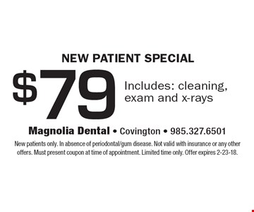 New Patient Special $79 Includes: cleaning, exam and x-rays. New patients only. In absence of periodontal/gum disease. Not valid with insurance or any other offers. Must present coupon at time of appointment. Limited time only. Offer expires 2-23-18.