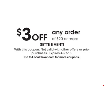 $3 Off any order of $20 or more. With this coupon. Not valid with other offers or prior purchases. Expires 4-27-18. Go to LocalFlavor.com for more coupons.