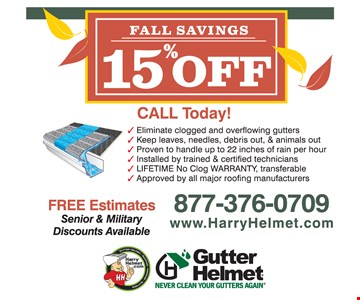 Fall savings 15% off.  Eliminate clogged and overflowing gutters, Keep leaves, needles, debris out, & animals out, Proven to handle up to 22 inches of rain per hour, Installed by trained & certified technicians, LIFETIME No Clog WARRANTY, transferable, Approved by all major roofing manufacturers. Free estimates. Senior and military discounts available. *Min. purchase required, offer expires 10/31/18. Offer applies to Gutter Helmet only and must be presented at time of estimate, cannot be combined with any other offers and subject to change without notice. Void where prohibited by law. †Subject to credit approval. Interest accrues during promotional period but all interest is waived if paid in full within 12 months. Lednor is neither a broker nor a lender. Financing is provided by 3rd party lenders, under terms & conditions arranged directly between the customer and such lenders, satisfactory completion of finance documents is required. Any finance terms advertised are estimates only. †Based on an independent 2014 national marketing study. NJ HIC Reg.#13VH04341800 © 2018 Lednor Corporation.