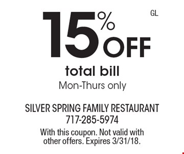 15% Off total bill Mon-Thurs only. With this coupon. Not valid with other offers. Expires 3/31/18.