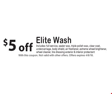 $5 off Elite Wash Includes: full service, sealer wax, triple polish wax, clear coat, undercarriage, body shield, air freshener, extreme wheel brightener, wheel cleaner, tire dressing exterior & interior protectant. With this coupon. Not valid with other offers. Offers expires 4/6/18.
