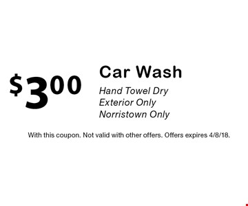 $3.00 Car Wash. Hand Towel Dry. Exterior Only. Norristown Only. With this coupon. Not valid with other offers. Offers expires 4/8/18.