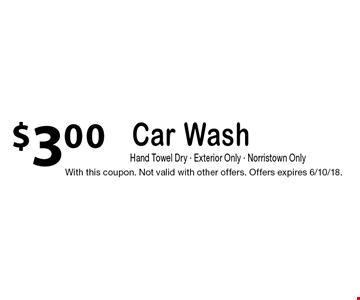 $3.00 Car Wash, Hand Towel Dry, Exterior Only, Norristown Only. With this coupon. Not valid with other offers. Offers expires 6/10/18.