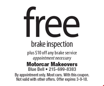 free brake inspection plus $10 off any brake service, appointment necessary. By appointment only. Most cars. With this coupon. Not valid with other offers. Offer expires 3-9-18.