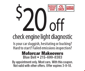 $20 off check engine light diagnostic. Is your car sluggish, hesitating or bucking? Hard to start? Failed emissions inspection? By appointment only. Most cars. With this coupon. Not valid with other offers. Offer expires 3-9-18.