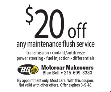$20 off any maintenance flush service. transmission - coolant/antifreeze