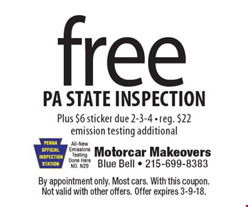 free PA STATE INSPECTION Plus $6 sticker due 2-3-4 - reg. $22. emission testing additional. By appointment only. Most cars. With this coupon. Not valid with other offers. Offer expires 3-9-18.