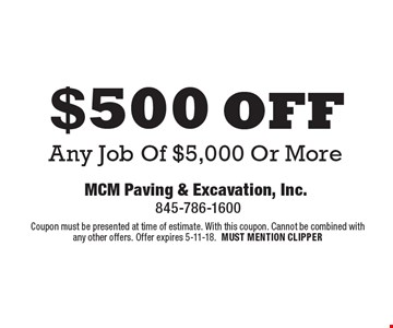 $500 off Any Job Of $5,000 Or More. Coupon must be presented at time of estimate. With this coupon. Cannot be combined with any other offers. Offer expires 5-11-18.MUST MENTION CLIPPER