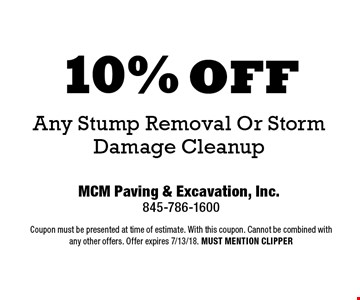 10% off Any Stump Removal Or Storm Damage Cleanup. Coupon must be presented at time of estimate. With this coupon. Cannot be combined with any other offers. Offer expires 7/13/18. MUST MENTION CLIPPER