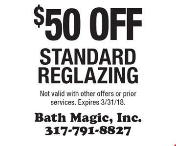 $50 off standard reglazing. Not valid with other offers or prior services. Expires 3/31/18.