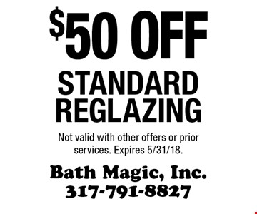 $50 off standard reglazing. Not valid with other offers or prior services. Expires 5/31/18.