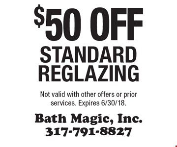 $50 off standard reglazing. Not valid with other offers or prior services. Expires 6/30/18.