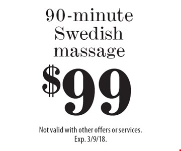 $99 90-minute Swedish massage. Not valid with other offers or services. Exp. 3/9/18.