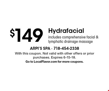 $149 Hydrafacial. Includes comprehensive facial & lymphatic drainage massage. With this coupon. Not valid with other offers or prior purchases. Expires 6-15-18. Go to LocalFlavor.com for more coupons.
