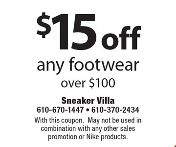 $15 off any footwear over $100. With this coupon.May not be used in combination with any other sales promotion or Nike products.