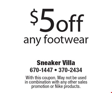 $5off any footwear. With this coupon. May not be used in combination with any other sales promotion or Nike products.