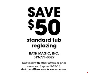 save $50 standard tub reglazing. Not valid with other offers or prior services. Expires 5-15-18. Go to LocalFlavor.com for more coupons.