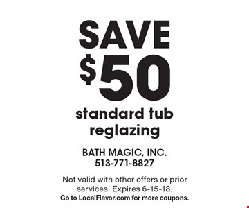 Save $50 standard tub reglazing. Not valid with other offers or prior services. Expires 6-15-18. Go to LocalFlavor.com for more coupons.