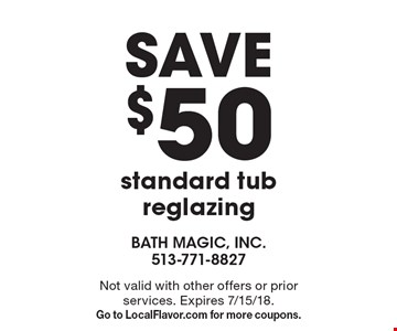 save $50 standard tub reglazing. Not valid with other offers or prior services. Expires 7/15/18. Go to LocalFlavor.com for more coupons.