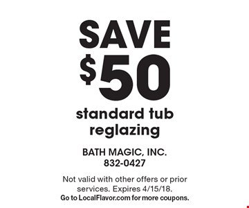 Save $50 standard tub reglazing. Not valid with other offers or prior services. Expires 4/15/18. Go to LocalFlavor.com for more coupons.