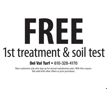 Free 1st treatment & soil test. New customers only who sign up for annual maintenance plan. With this coupon. Not valid with other offers or prior purchases.
