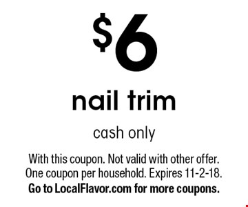 $6 nail trim. Cash only. With this coupon. Not valid with other offer. One coupon per household. Expires 11-2-18. Go to LocalFlavor.com for more coupons.