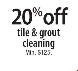 20% off tile & grout cleaning. Min. $125. 6-8-18.