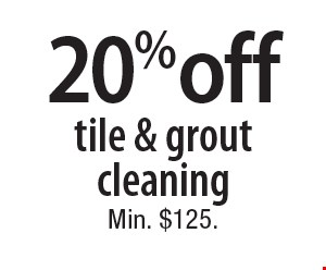 20% off tile & grout cleaning. Min. $125. 7-6-18.