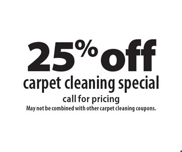 25% off carpet cleaning special. Call for pricing. May not be combined with other carpet cleaning coupons. 7-6-18.