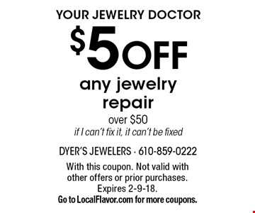 Your Jewelry Doctor $5 OFF any jewelry repair over $50. If I can't fix it, it can't be fixed. With this coupon. Not valid with other offers or prior purchases. Expires 2-9-18. Go to LocalFlavor.com for more coupons.