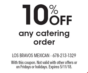10% off any catering order. With this coupon. Not valid with other offers or on Fridays or holidays. Expires 5/11/18.
