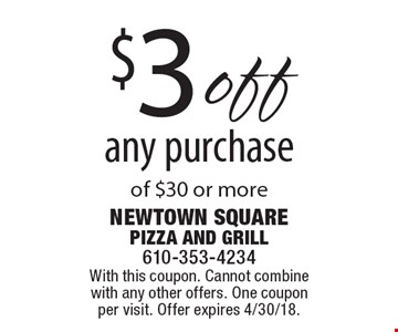 $3 off any purchase of $30 or more. With this coupon. Cannot combine with any other offers. One coupon per visit. Offer expires 4/30/18.